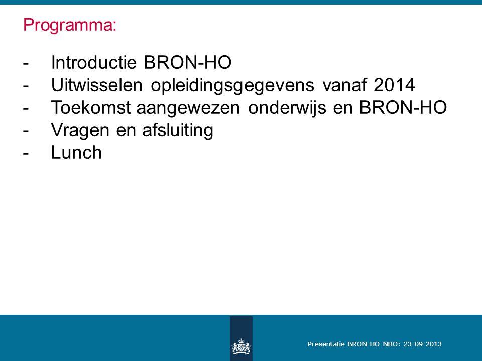 Presentatie BRON-HO NBO: 23-09-2013 Programma: -Introductie BRON-HO -Uitwisselen opleidingsgegevens vanaf 2014 -Toekomst aangewezen onderwijs en BRON-HO -Vragen en afsluiting -Lunch
