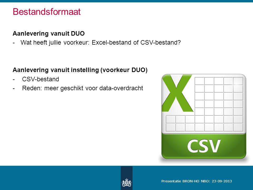 Presentatie BRON-HO NBO: 23-09-2013 Bestandsformaat Aanlevering vanuit DUO -Wat heeft jullie voorkeur: Excel-bestand of CSV-bestand.