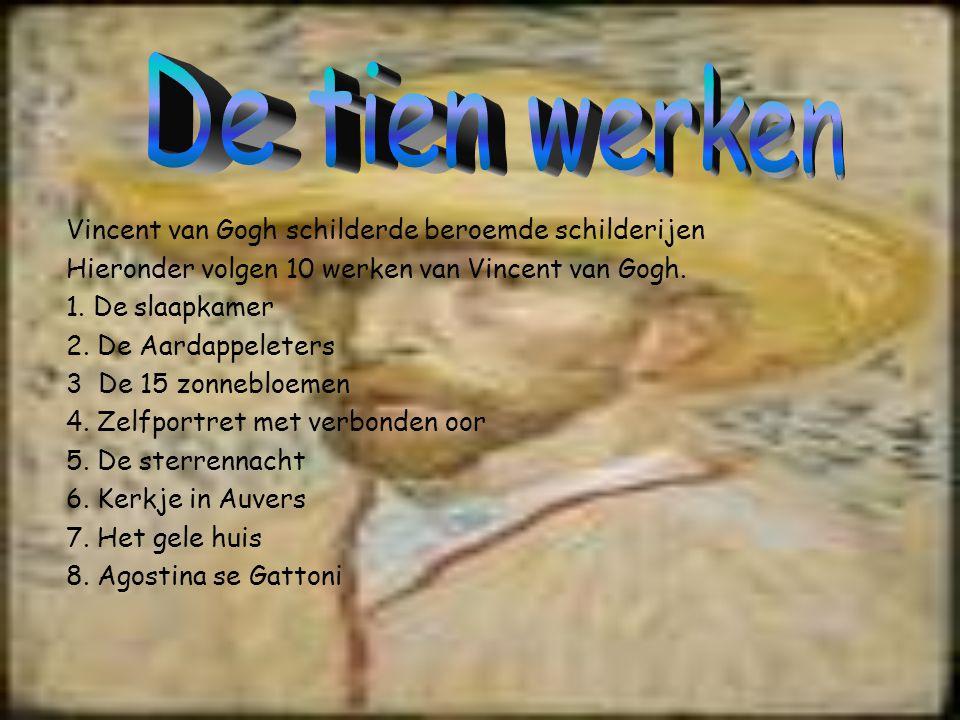 Vincent van Gogh schilderde beroemde schilderijen Hieronder volgen 10 werken van Vincent van Gogh. 1. De slaapkamer 2. De Aardappeleters 3 De 15 zonne