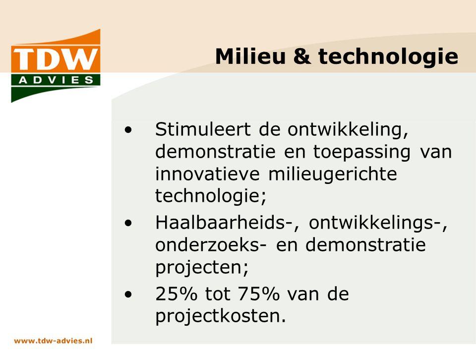 Milieu & technologie Stimuleert de ontwikkeling, demonstratie en toepassing van innovatieve milieugerichte technologie; Haalbaarheids-, ontwikkelings-, onderzoeks- en demonstratie projecten; 25% tot 75% van de projectkosten.