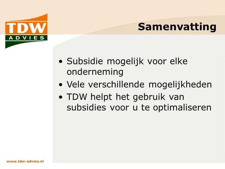 Samenvatting Subsidie mogelijk voor elke onderneming Vele verschillende mogelijkheden TDW helpt het gebruik van subsidies voor u te optimaliseren