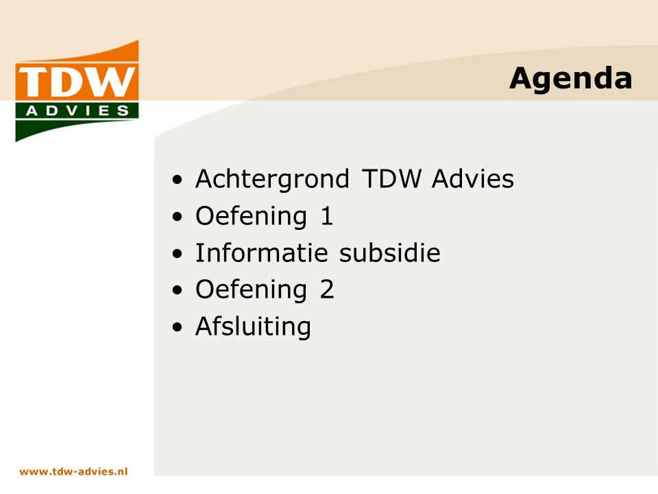 Agenda Achtergrond TDW Advies Oefening 1 Informatie subsidie Oefening 2 Afsluiting