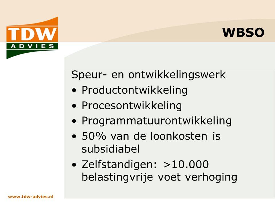 WBSO Speur- en ontwikkelingswerk Productontwikkeling Procesontwikkeling Programmatuurontwikkeling 50% van de loonkosten is subsidiabel Zelfstandigen: >10.000 belastingvrije voet verhoging