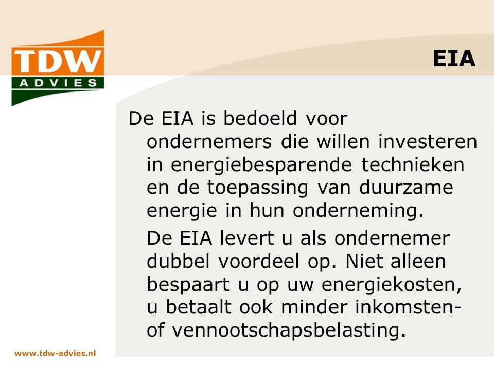 EIA De EIA is bedoeld voor ondernemers die willen investeren in energiebesparende technieken en de toepassing van duurzame energie in hun onderneming.