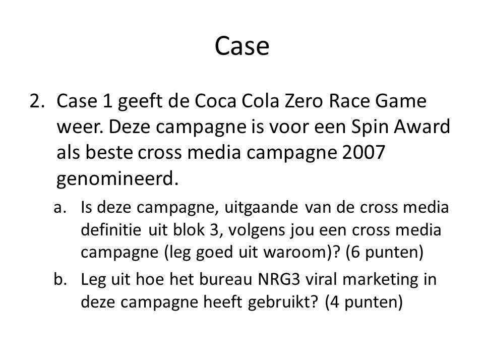 Case 2.Case 1 geeft de Coca Cola Zero Race Game weer. Deze campagne is voor een Spin Award als beste cross media campagne 2007 genomineerd. a.Is deze