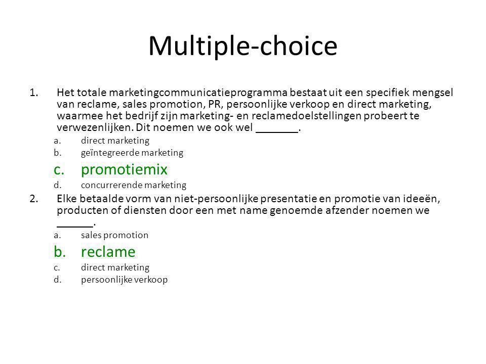 Multiple-choice 1.Het totale marketingcommunicatieprogramma bestaat uit een specifiek mengsel van reclame, sales promotion, PR, persoonlijke verkoop en direct marketing, waarmee het bedrijf zijn marketing- en reclamedoelstellingen probeert te verwezenlijken.