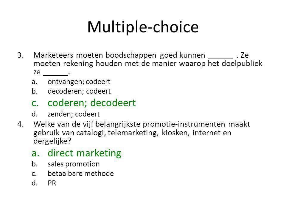 Multiple-choice 3.Marketeers moeten boodschappen goed kunnen ______. Ze moeten rekening houden met de manier waarop het doelpubliek ze ______. a.ontva