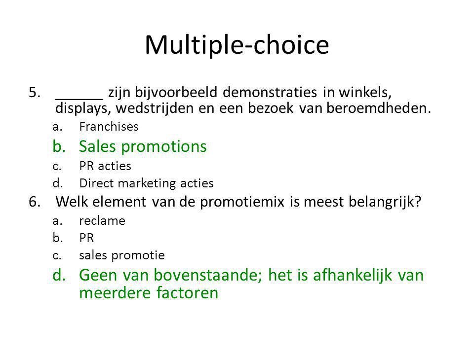 Multiple-choice 5.______ zijn bijvoorbeeld demonstraties in winkels, displays, wedstrijden en een bezoek van beroemdheden. a.Franchises b.Sales promot
