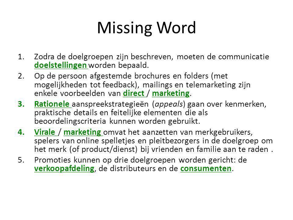 Missing Word 1.Zodra de doelgroepen zijn beschreven, moeten de communicatie doelstellingen worden bepaald. 2.Op de persoon afgestemde brochures en fol