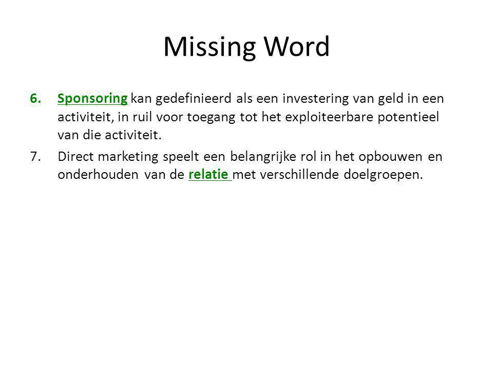 Missing Word 6.Sponsoring kan gedefinieerd als een investering van geld in een activiteit, in ruil voor toegang tot het exploiteerbare potentieel van
