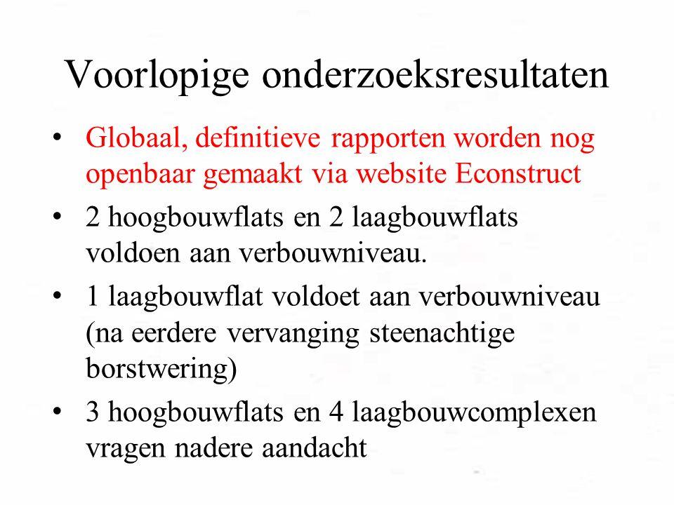 Voorlopige onderzoeksresultaten Globaal, definitieve rapporten worden nog openbaar gemaakt via website Econstruct 2 hoogbouwflats en 2 laagbouwflats voldoen aan verbouwniveau.