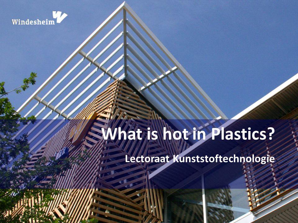 What is hot in Plastics? Lectoraat Kunststoftechnologie
