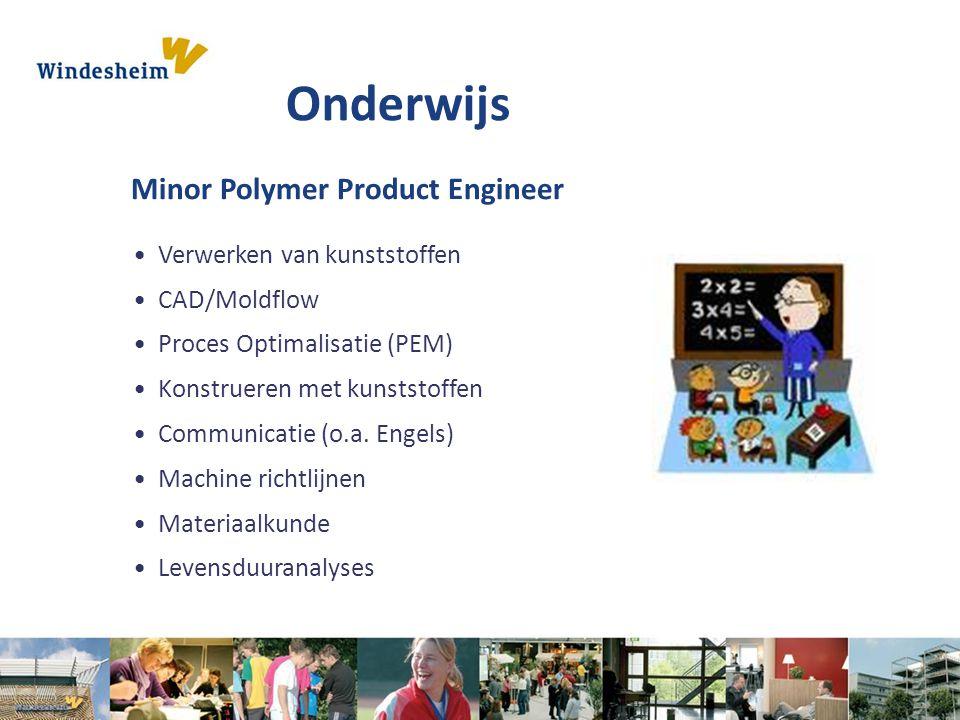 Onderwijs Minor Polymer Product Engineer Verwerken van kunststoffen CAD/Moldflow Proces Optimalisatie (PEM) Konstrueren met kunststoffen Communicatie