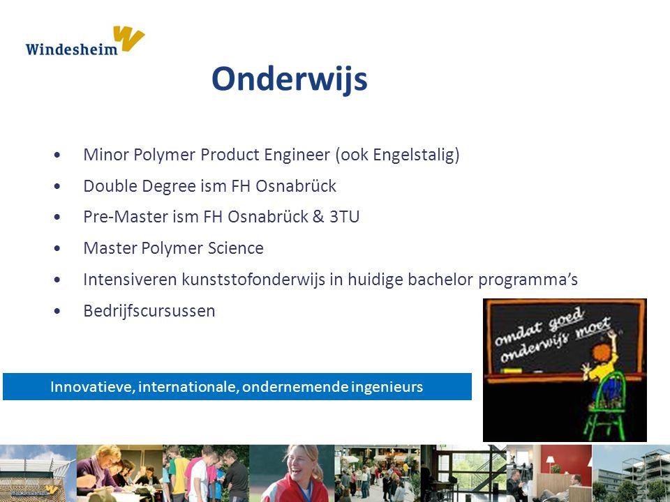 Innovatieve, internationale, ondernemende ingenieurs Onderwijs Minor Polymer Product Engineer (ook Engelstalig) Double Degree ism FH Osnabrück Pre-Mas