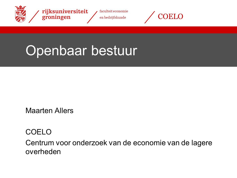 faculteit economie en bedrijfskunde COELO Openbaar bestuur Maarten Allers COELO Centrum voor onderzoek van de economie van de lagere overheden