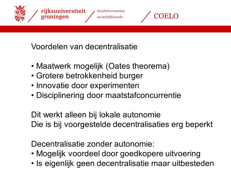 faculteit economie en bedrijfskunde COELO Voordelen van decentralisatie Maatwerk mogelijk (Oates theorema) Grotere betrokkenheid burger Innovatie door