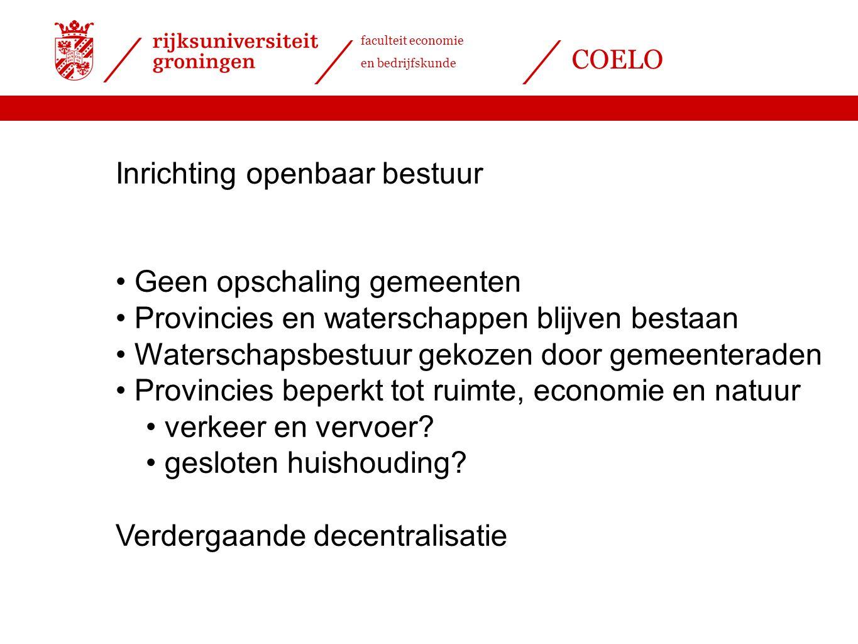 faculteit economie en bedrijfskunde COELO Inrichting openbaar bestuur Geen opschaling gemeenten Provincies en waterschappen blijven bestaan Waterschap