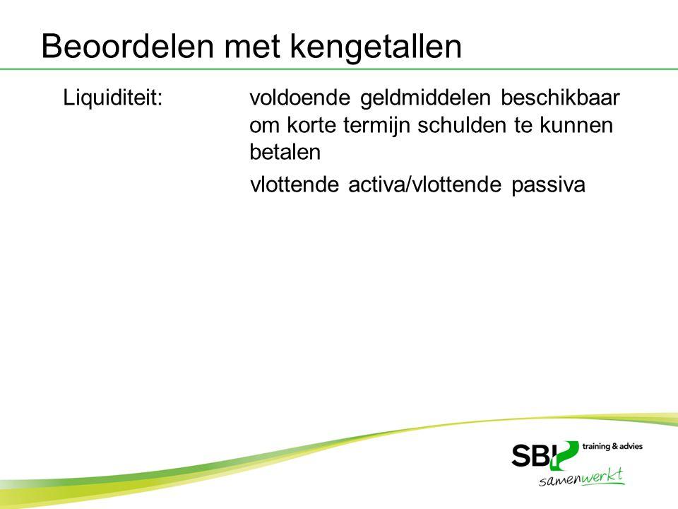 Liquiditeit:voldoende geldmiddelen beschikbaar om korte termijn schulden te kunnen betalen vlottende activa/vlottende passiva Beoordelen met kengetall