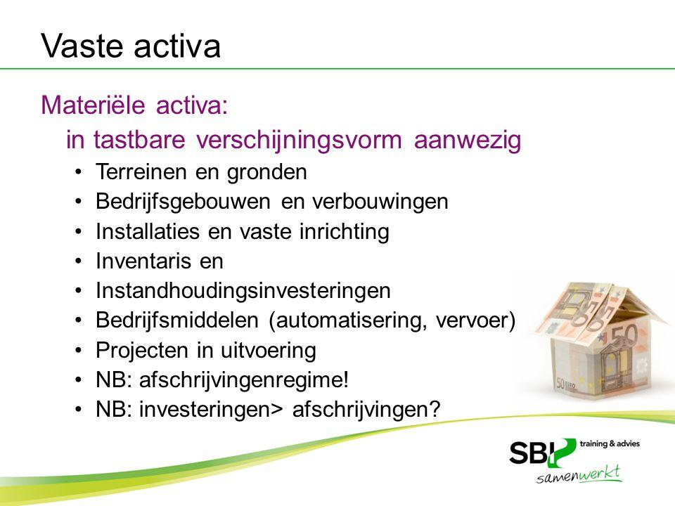 Vaste activa Materiële activa: in tastbare verschijningsvorm aanwezig Terreinen en gronden Bedrijfsgebouwen en verbouwingen Installaties en vaste inri