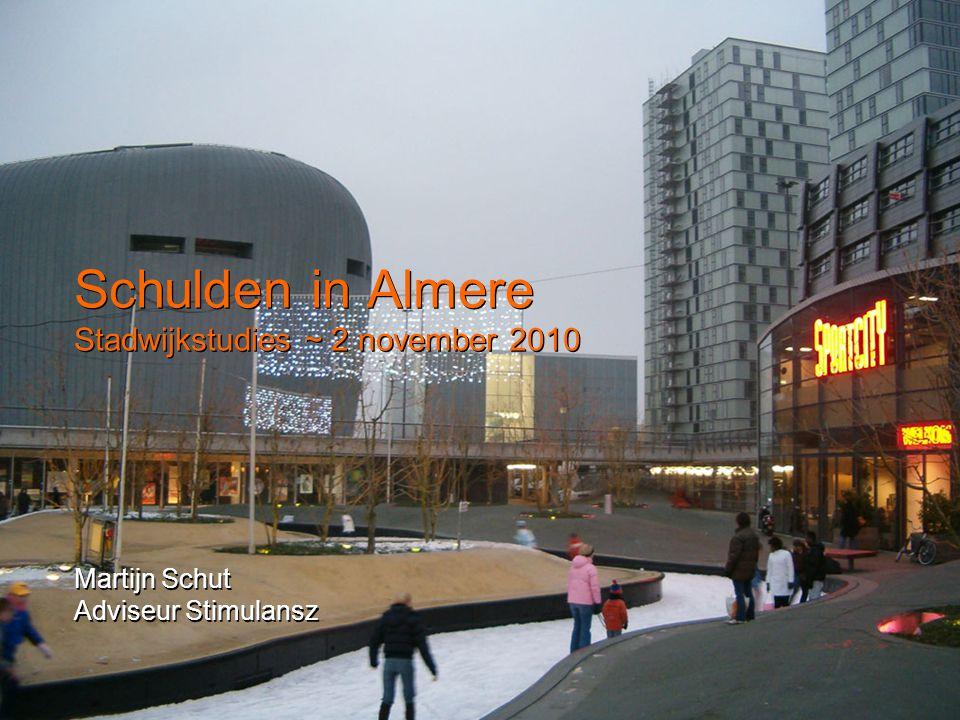 Schulden in Almere Stadwijkstudies ~ 2 november 2010 Martijn Schut Adviseur Stimulansz Martijn Schut Adviseur Stimulansz