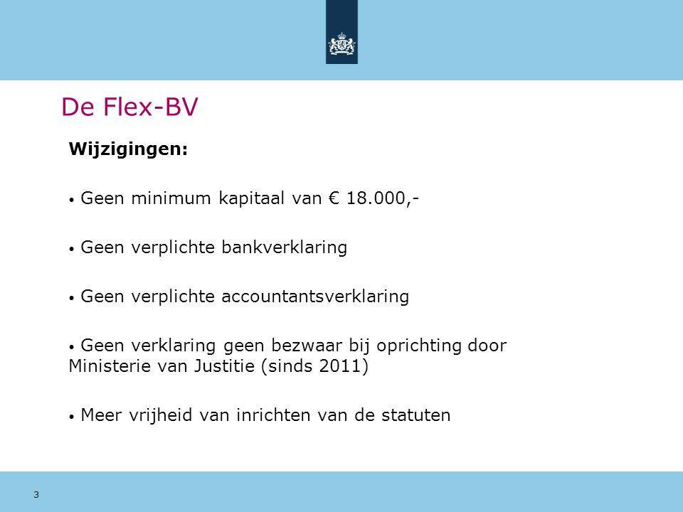 4 De Flex-BV Minimum vereisten bij oprichten: Notariële akte van oprichting (nog wel) Inschrijving Handelsregister KvK Startkapitaal € 0,01 (mag ook in Roebels..) 1 Oprichter 1 Bestuurder 1 Aandeelhouder (deze 3 kunnen in 1 persoon verenigd zijn)