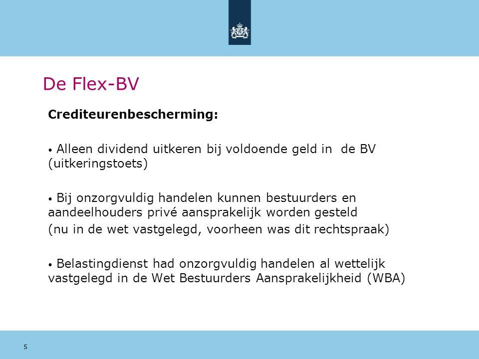 5 De Flex-BV Crediteurenbescherming: Alleen dividend uitkeren bij voldoende geld in de BV (uitkeringstoets) Bij onzorgvuldig handelen kunnen bestuurde