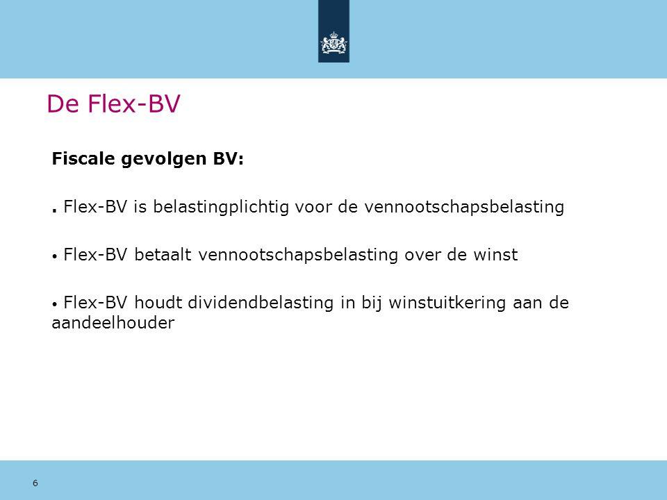 6 De Flex-BV Fiscale gevolgen BV:. Flex-BV is belastingplichtig voor de vennootschapsbelasting Flex-BV betaalt vennootschapsbelasting over de winst Fl
