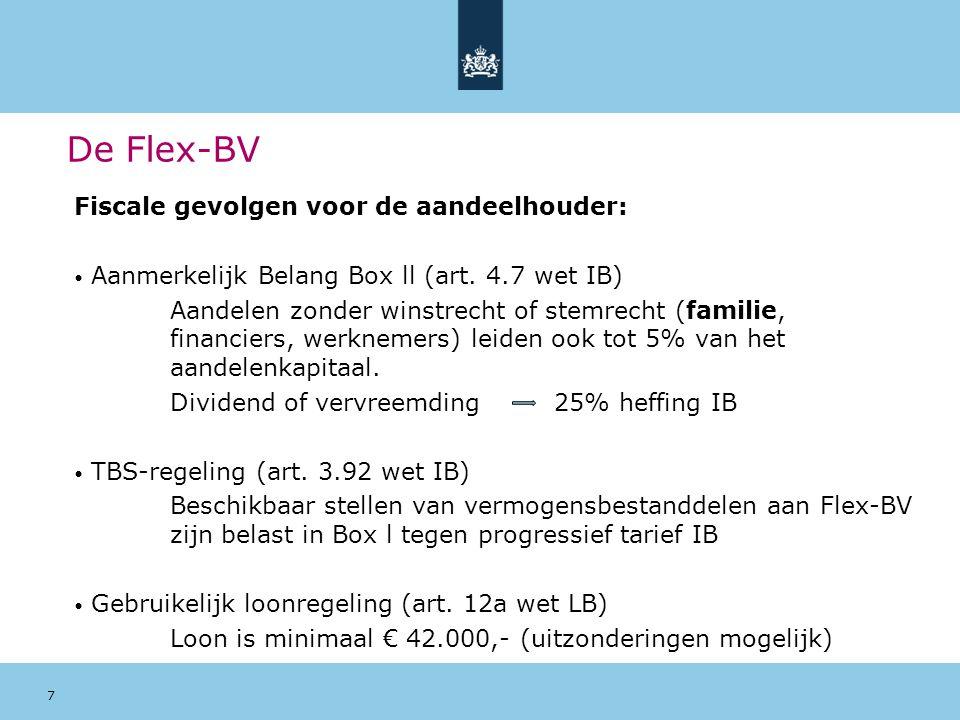 8 De Flex-BV Eenmanszaak of BV: Oprichten BV is gemakkelijker en goedkoper geworden Met BV (in principe) niet aansprakelijk in privé voor de schulden van de onderneming Wettelijke blokkeringsregeling is afgeschaft (kan aandelen nu aan iedereen aanbieden) Bedrijfsoverdracht wordt gemakkelijker (verkoop van de aandelen) Bij hoge winst is het tarief in de VPB voordeliger dan in de IB