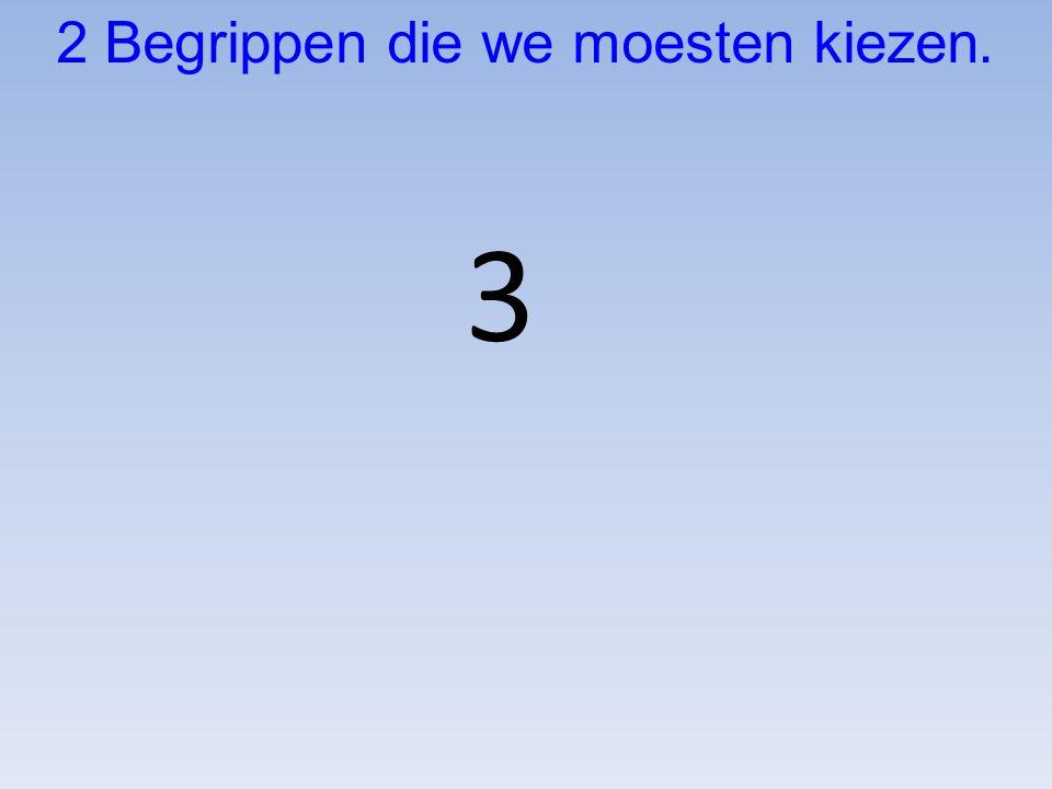 3 2 Begrippen die we moesten kiezen.