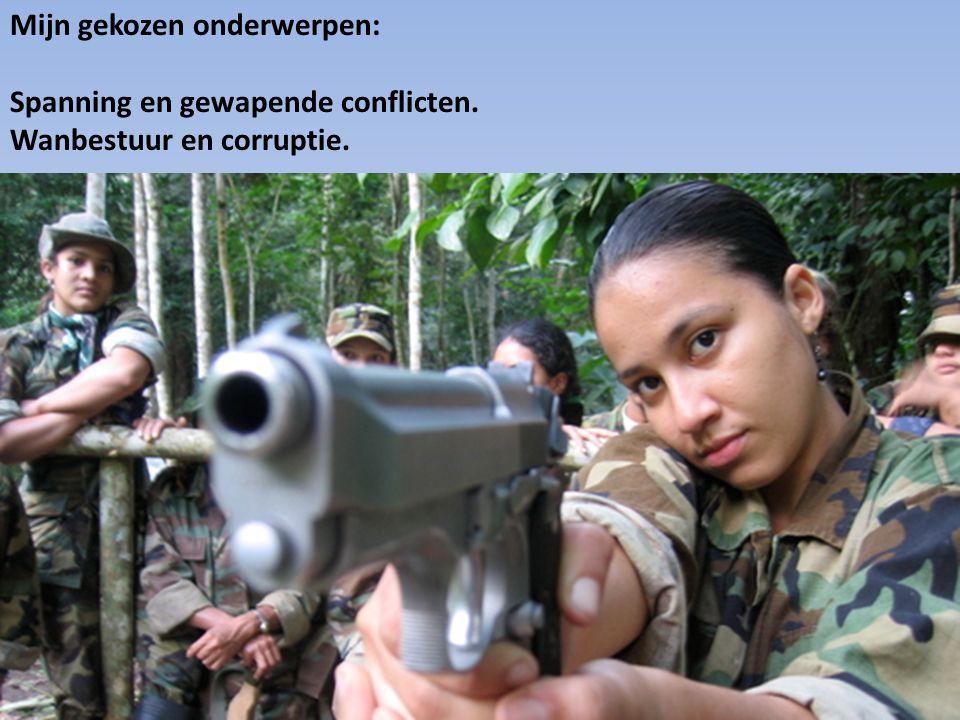 Mijn gekozen onderwerpen: Spanning en gewapende conflicten. Wanbestuur en corruptie.