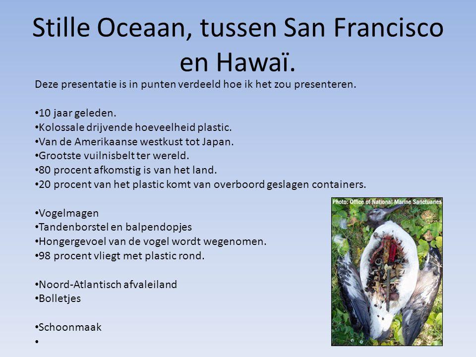 Stille Oceaan, tussen San Francisco en Hawaï. Deze presentatie is in punten verdeeld hoe ik het zou presenteren. 10 jaar geleden. Kolossale drijvende