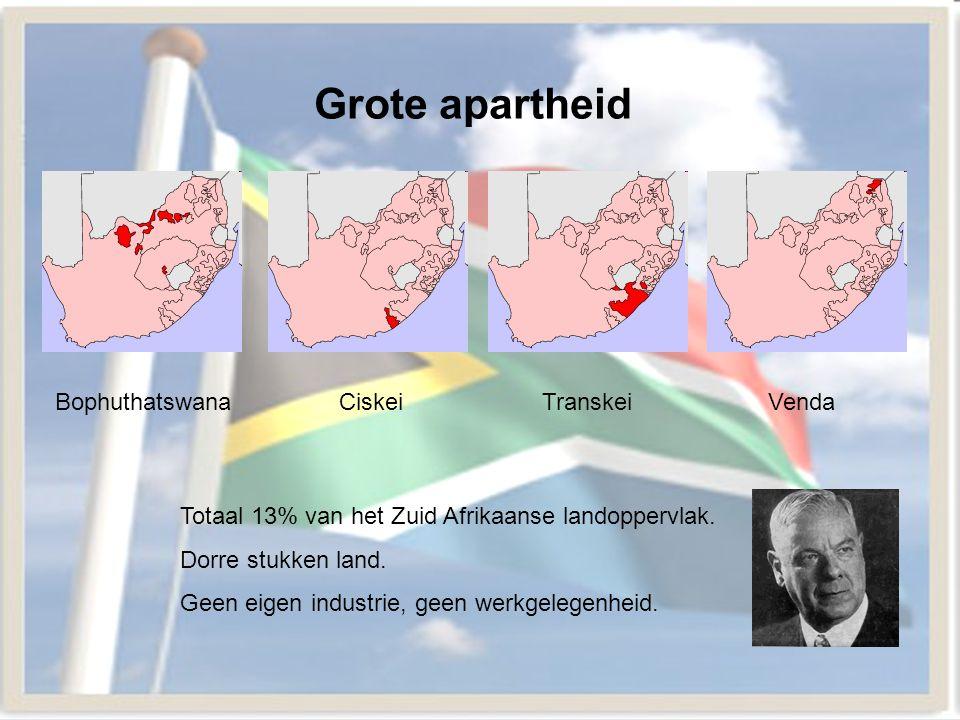 Grote apartheid CiskeiTranskeiVendaBophuthatswana Totaal 13% van het Zuid Afrikaanse landoppervlak. Dorre stukken land. Geen eigen industrie, geen wer