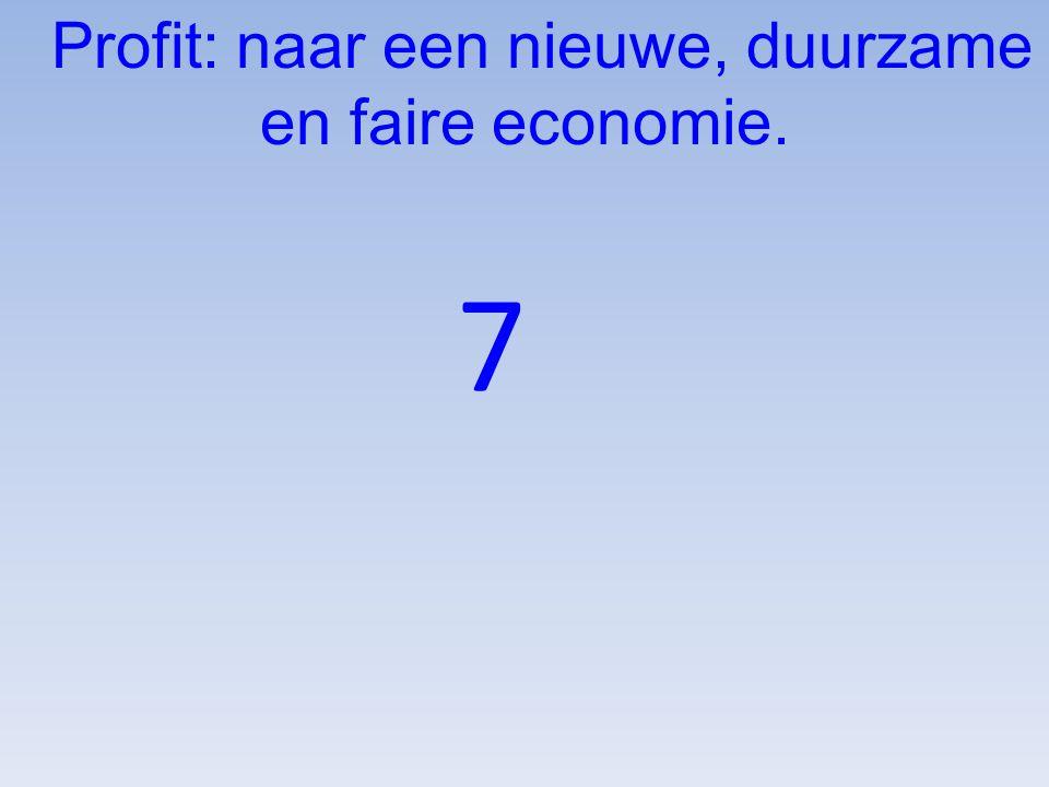 7 Profit: naar een nieuwe, duurzame en faire economie.
