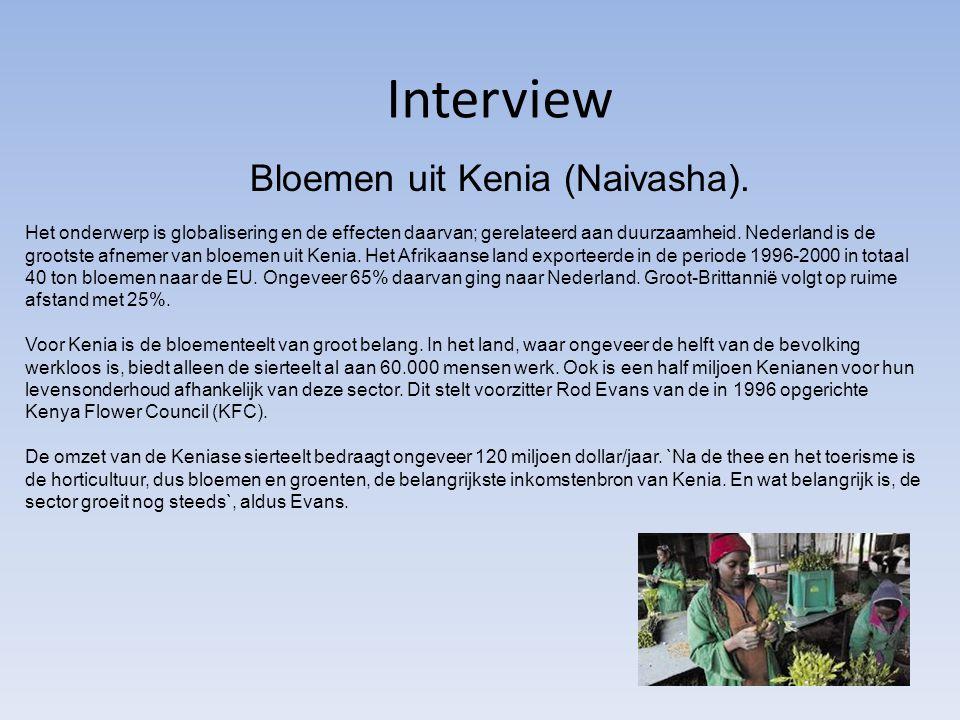 Interview Bloemen uit Kenia (Naivasha). Het onderwerp is globalisering en de effecten daarvan; gerelateerd aan duurzaamheid. Nederland is de grootste