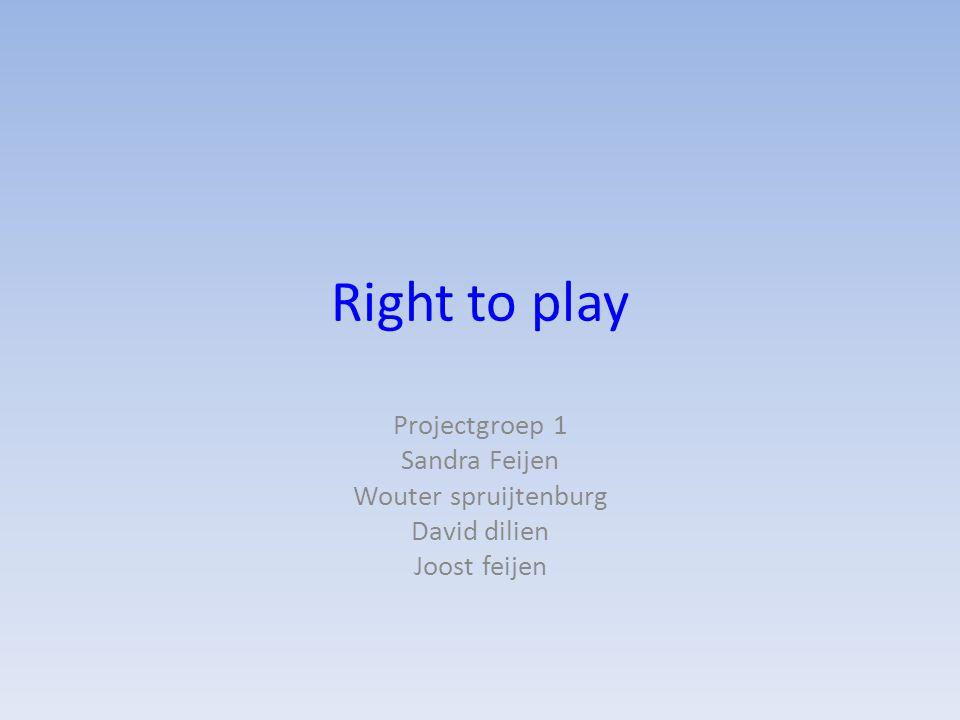 Projectgroep 1 Sandra Feijen Wouter spruijtenburg David dilien Joost feijen Right to play