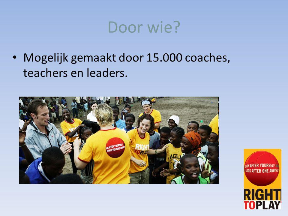Door wie? Mogelijk gemaakt door 15.000 coaches, teachers en leaders.