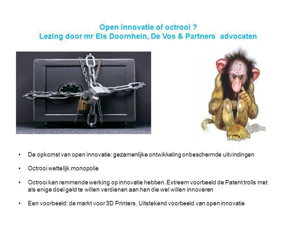 Open innovatie of octrooi ? Lezing door mr Els Doornhein, De Vos & Partners advocaten De opkomst van open innovatie: gezamenlijke ontwikkeling onbesch