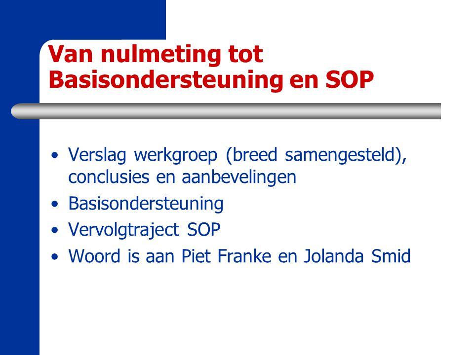 Van nulmeting tot Basisondersteuning en SOP Verslag werkgroep (breed samengesteld), conclusies en aanbevelingen Basisondersteuning Vervolgtraject SOP