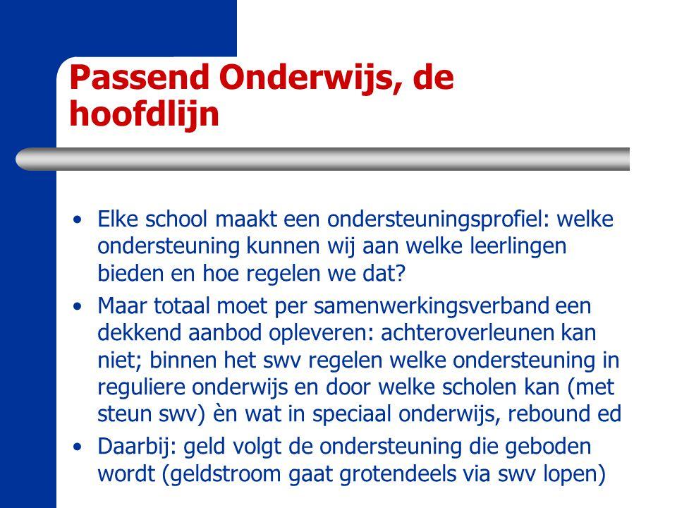 Passend Onderwijs, de hoofdlijn Dat vraagt om een goed afgewogen plan van verdeling van ondersteuning met de daarbij behorende geldstromen.
