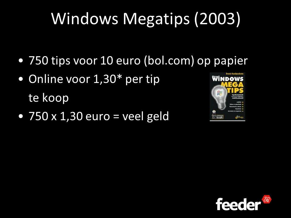 Windows Megatips (2003) 750 tips voor 10 euro (bol.com) op papier Online voor 1,30* per tip te koop 750 x 1,30 euro = veel geld