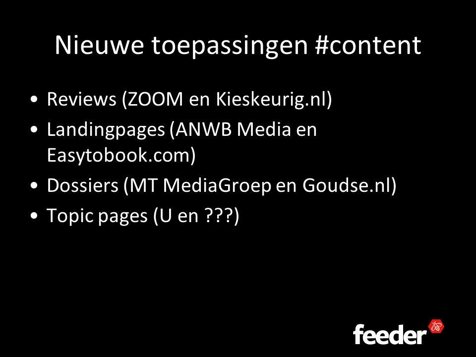 Nieuwe toepassingen #content Reviews (ZOOM en Kieskeurig.nl) Landingpages (ANWB Media en Easytobook.com) Dossiers (MT MediaGroep en Goudse.nl) Topic pages (U en )