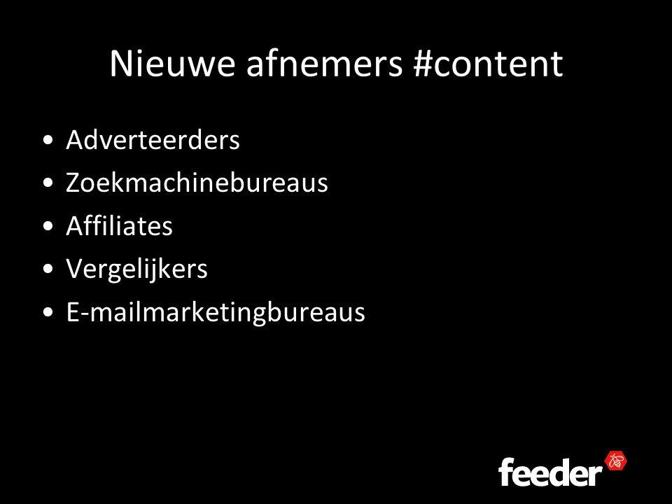 Nieuwe afnemers #content Adverteerders Zoekmachinebureaus Affiliates Vergelijkers E-mailmarketingbureaus