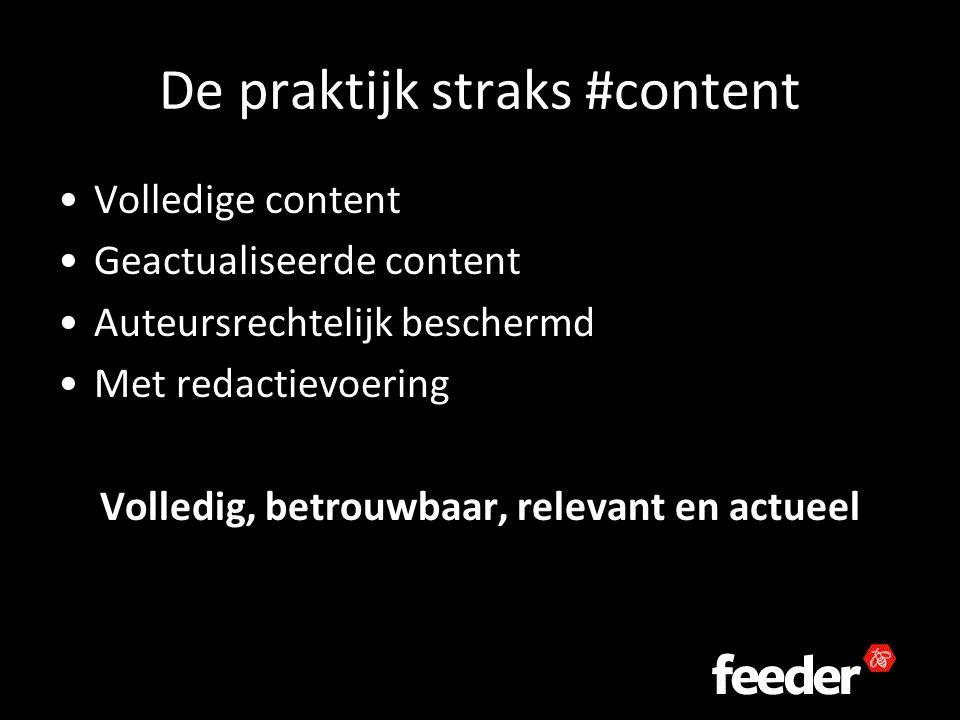 De praktijk straks #content Volledige content Geactualiseerde content Auteursrechtelijk beschermd Met redactievoering Volledig, betrouwbaar, relevant en actueel