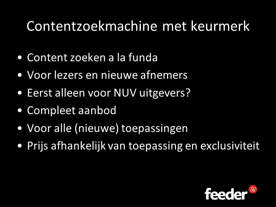 Contentzoekmachine met keurmerk Content zoeken a la funda Voor lezers en nieuwe afnemers Eerst alleen voor NUV uitgevers.