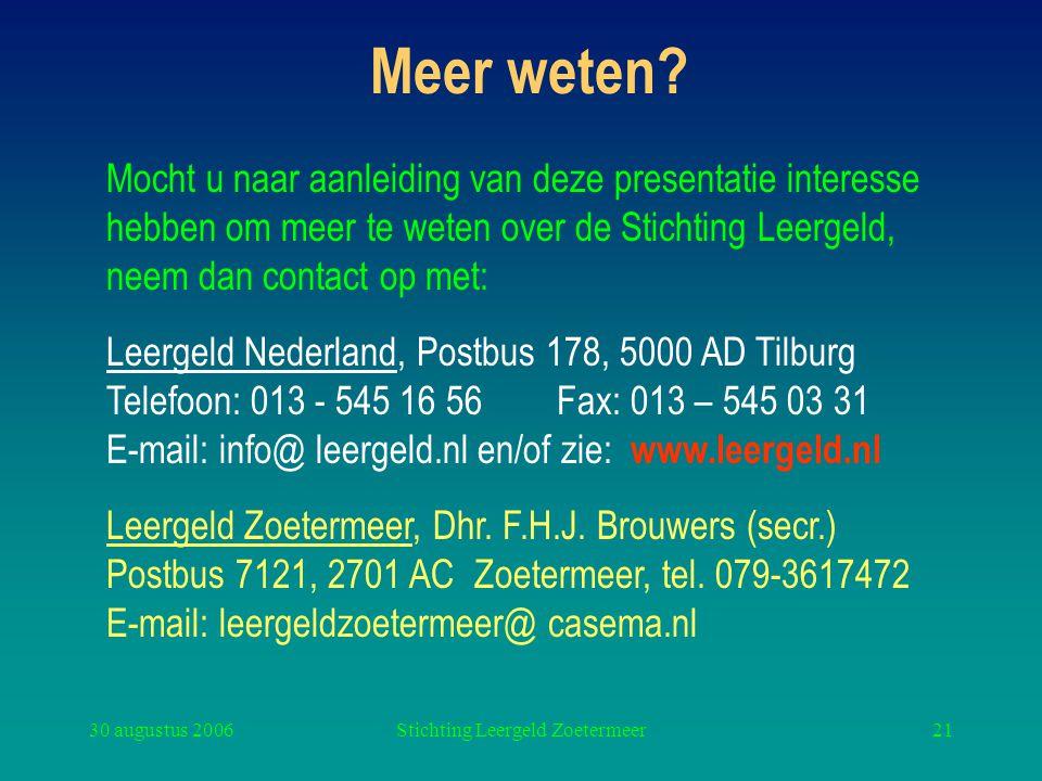 30 augustus 2006Stichting Leergeld Zoetermeer21 Meer weten? Mocht u naar aanleiding van deze presentatie interesse hebben om meer te weten over de Sti