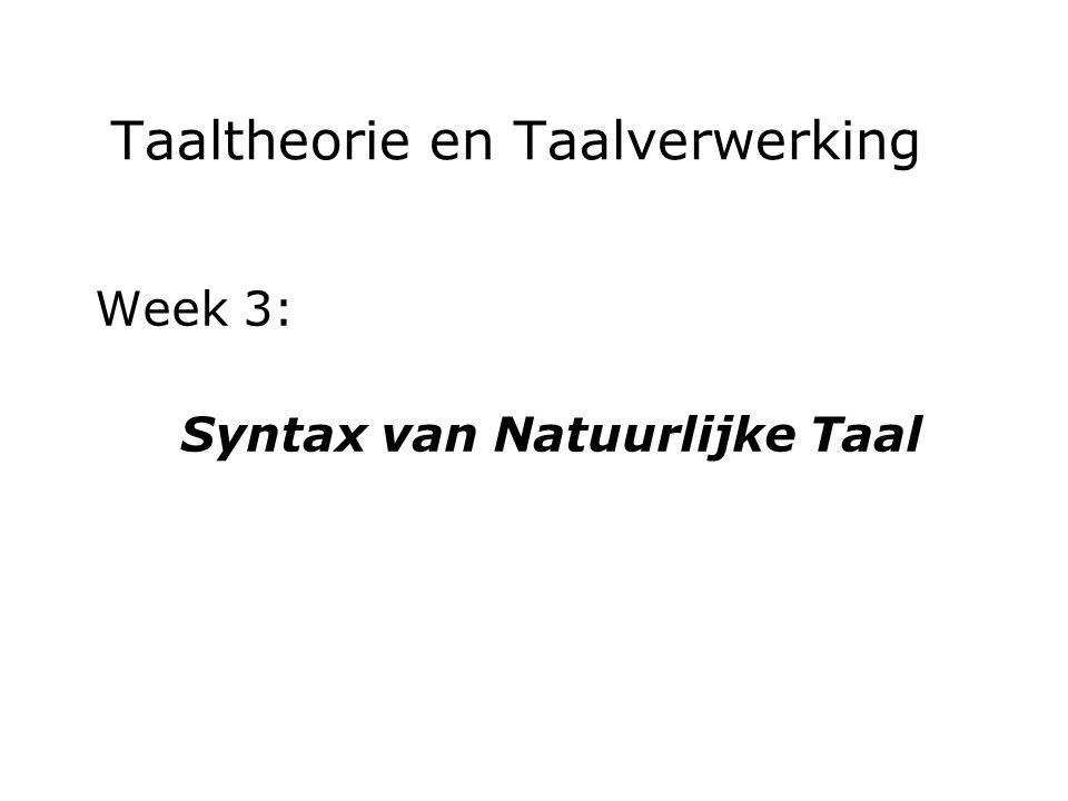 Taaltheorie en Taalverwerking Week 3: Syntax van Natuurlijke Taal