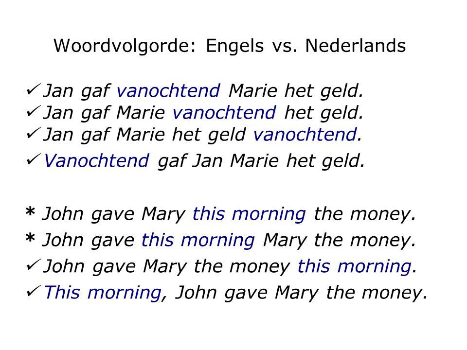 Woordvolgorde: Engels vs. Nederlands Jan gaf vanochtend Marie het geld. Jan gaf Marie vanochtend het geld. Jan gaf Marie het geld vanochtend. Vanochte