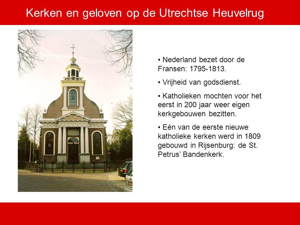 Kerken en geloven op de Utrechtse Heuvelrug Nederland bezet door de Fransen: 1795-1813. Vrijheid van godsdienst. Katholieken mochten voor het eerst in