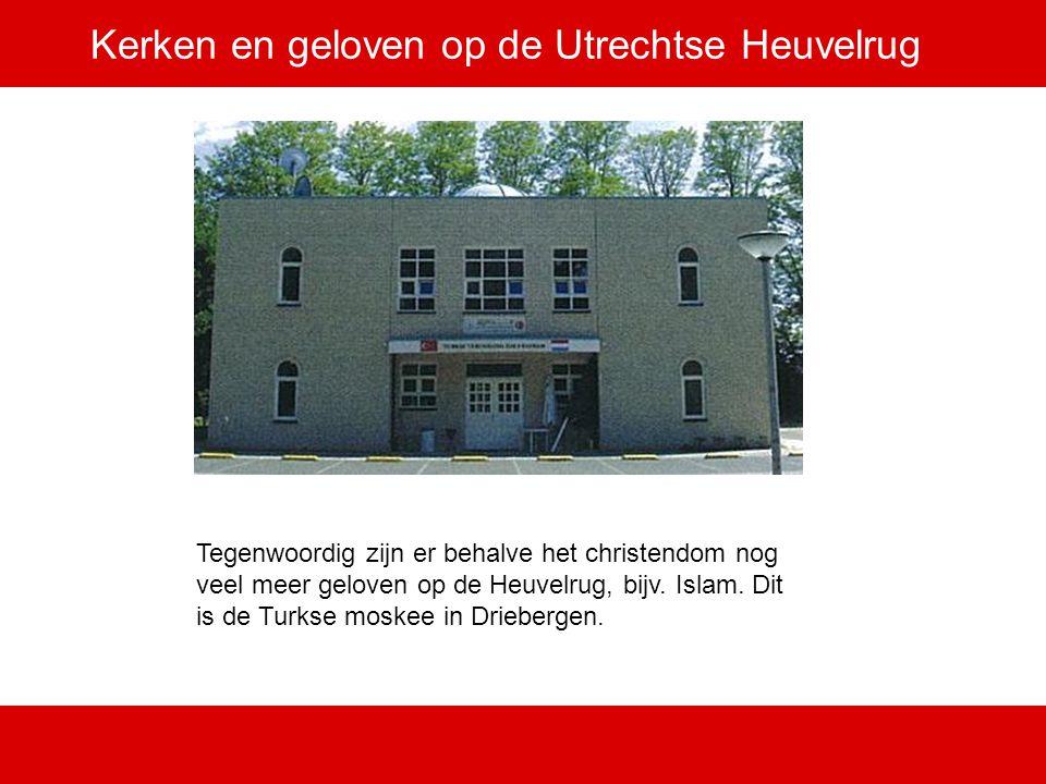 Kerken en geloven op de Utrechtse Heuvelrug Tegenwoordig zijn er behalve het christendom nog veel meer geloven op de Heuvelrug, bijv. Islam. Dit is de