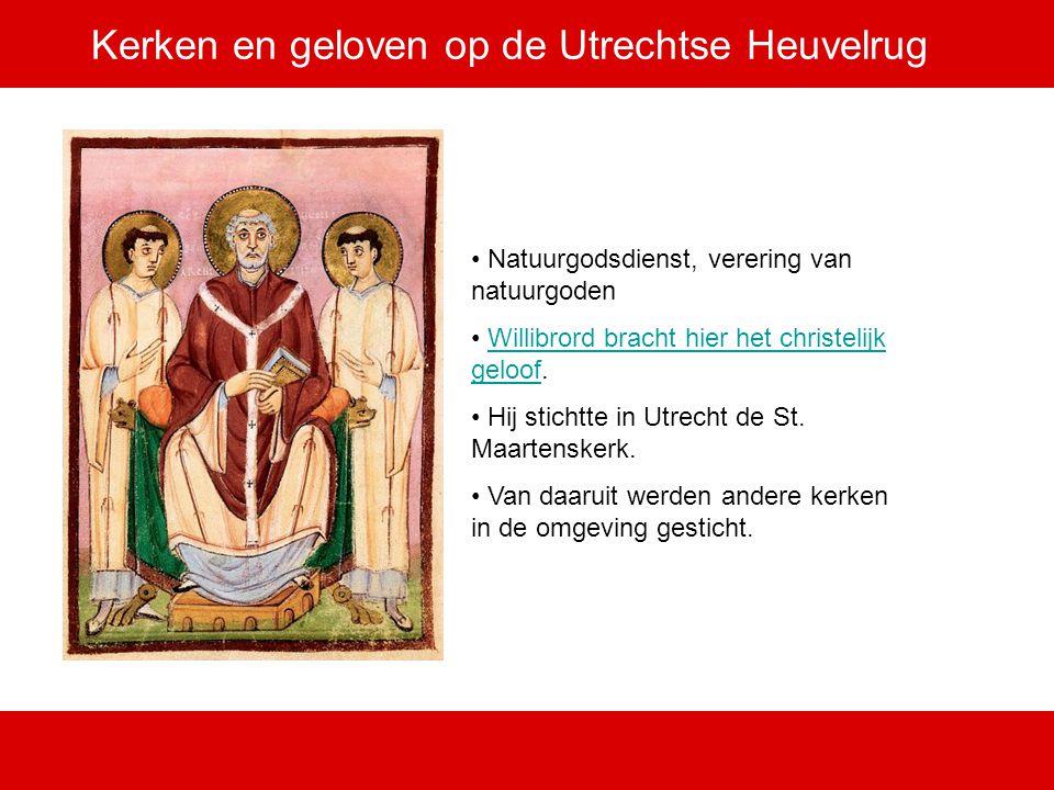Kerken en geloven op de Utrechtse Heuvelrug Natuurgodsdienst, verering van natuurgoden Willibrord bracht hier het christelijk geloof.Willibrord bracht